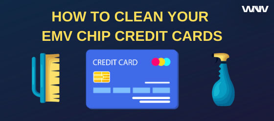 How to clean your EMV chip cards