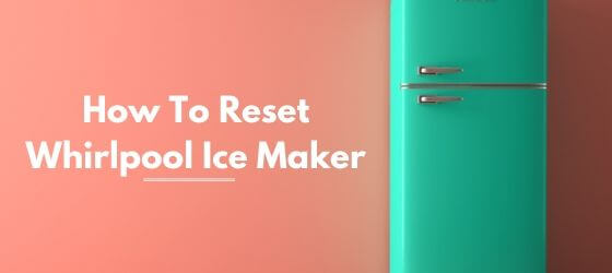 how to reset whirlpool ice maker