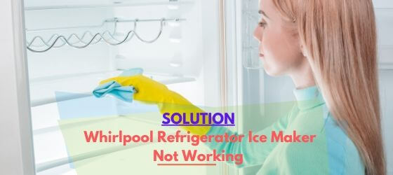How to fix Whirlpool ice maker not working