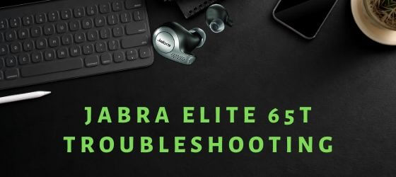 Jabra Elite 65t troubleshooting