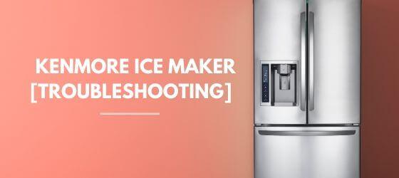 kenmore refrigerator ice maker repair