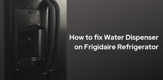 Frigidaire Refrigerator Water Dispenser not Working : Fix