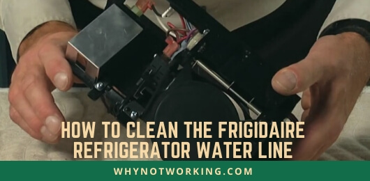How to clean frigidaire refrigerator water line